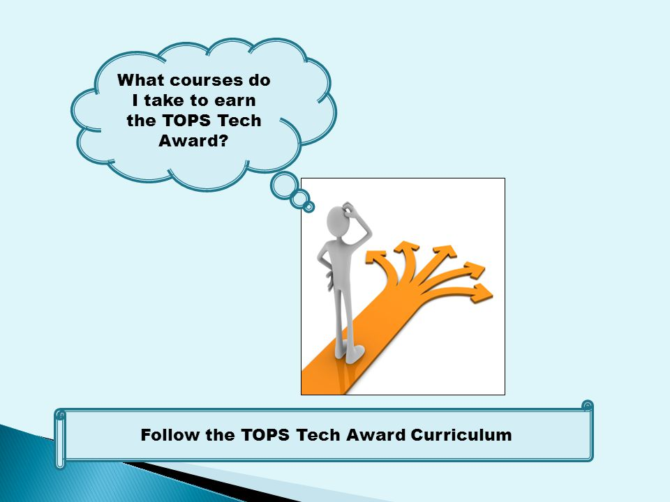 What courses do I take to earn the TOPS Tech Award Follow the TOPS Tech Award Curriculum