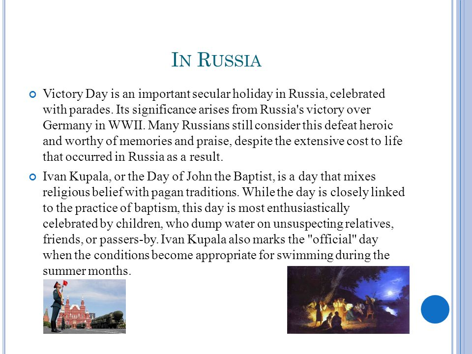 I N R USSIA Victory Day is an important secular holiday in Russia, celebrated with parades.