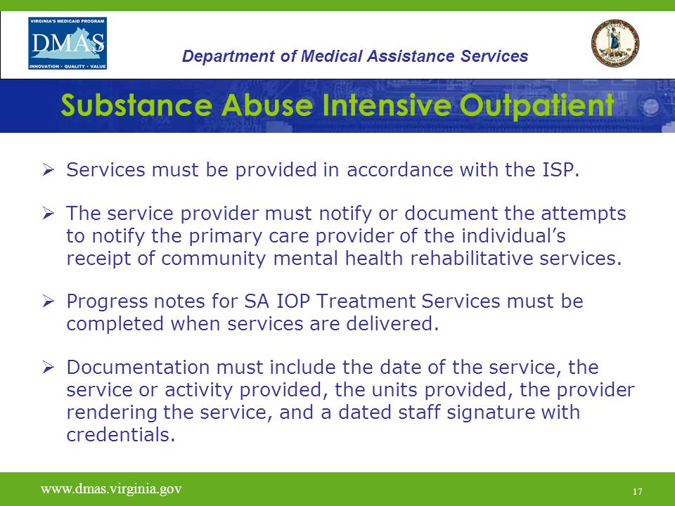 17 Substance Abuse Intensive Outpatient  Services must be provided in accordance with the ISP.