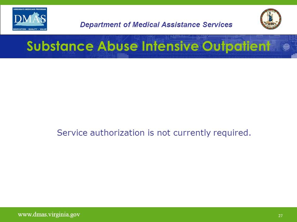 27 Substance Abuse Intensive Outpatient Service authorization is not currently required.