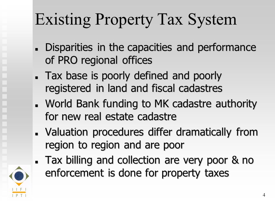 4 Existing Property Tax System Disparities in the capacities and performance of PRO regional offices Disparities in the capacities and performance of PRO regional offices Tax base is poorly defined and poorly registered in land and fiscal cadastres Tax base is poorly defined and poorly registered in land and fiscal cadastres World Bank funding to MK cadastre authority for new real estate cadastre World Bank funding to MK cadastre authority for new real estate cadastre Valuation procedures differ dramatically from region to region and are poor Valuation procedures differ dramatically from region to region and are poor Tax billing and collection are very poor & no enforcement is done for property taxes Tax billing and collection are very poor & no enforcement is done for property taxes