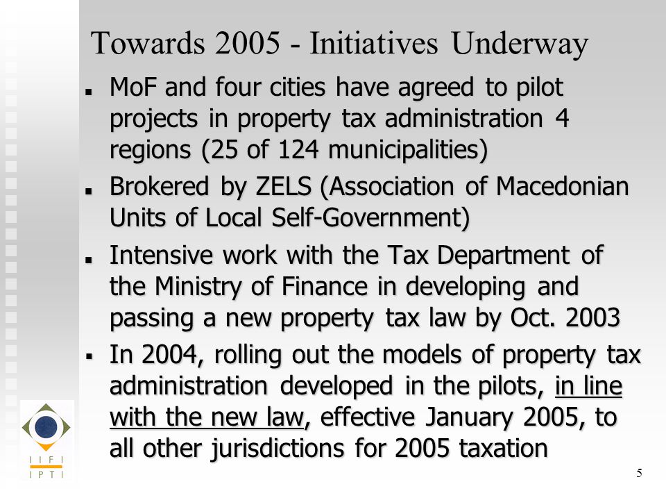 5 Towards Initiatives Underway MoF and four cities have agreed to pilot projects in property tax administration 4 regions (25 of 124 municipalities) MoF and four cities have agreed to pilot projects in property tax administration 4 regions (25 of 124 municipalities) Brokered by ZELS (Association of Macedonian Units of Local Self-Government) Brokered by ZELS (Association of Macedonian Units of Local Self-Government) Intensive work with the Tax Department of the Ministry of Finance in developing and passing a new property tax law by Oct.