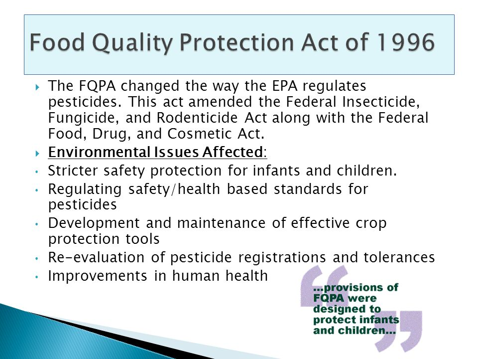  The FQPA changed the way the EPA regulates pesticides.