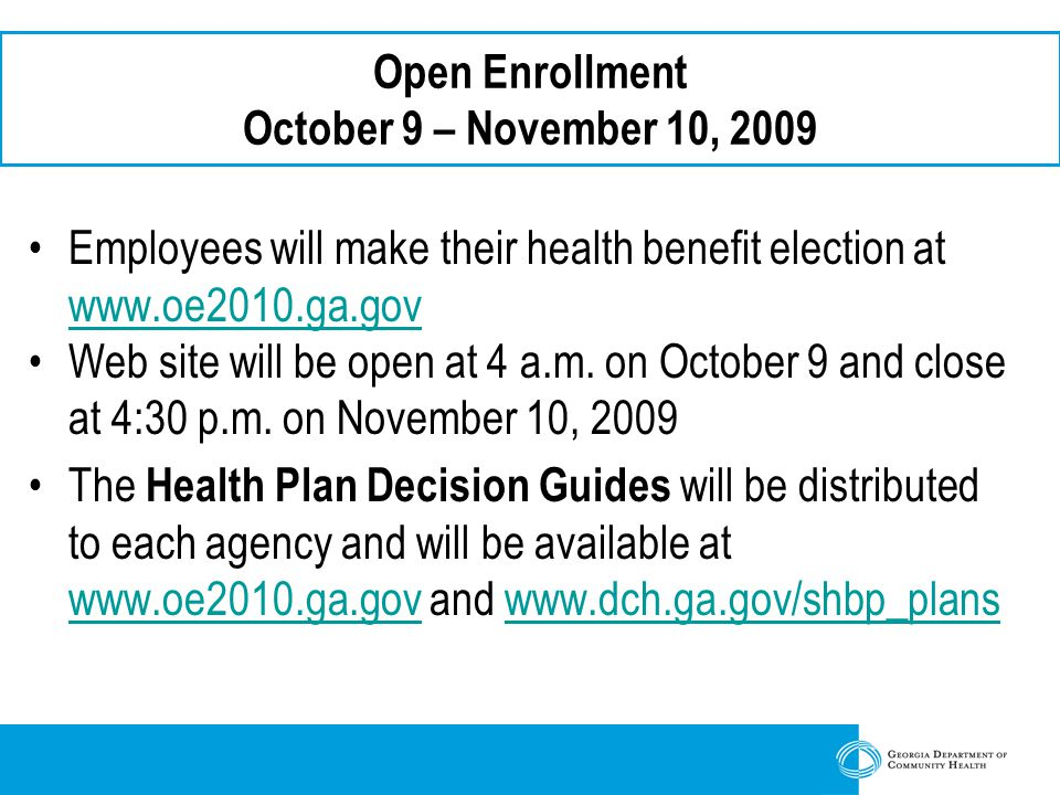 Open Enrollment October 9 – November 10, 2009 Employees will make their health benefit election at     Web site will be open at 4 a.m.