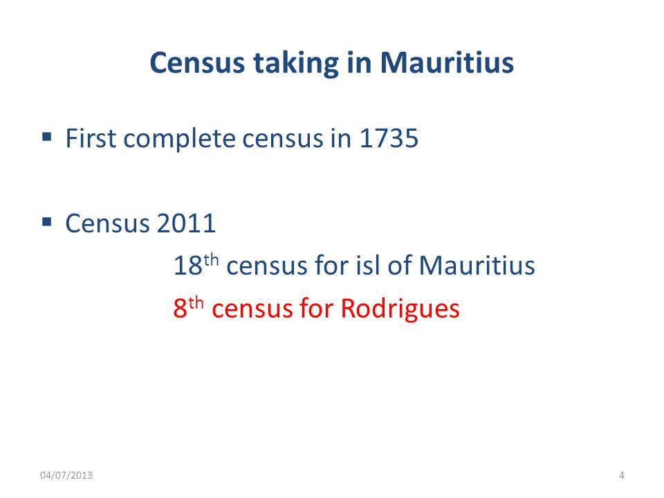Census taking in Mauritius  First complete census in 1735  Census th census for isl of Mauritius 8 th census for Rodrigues 04/07/20134