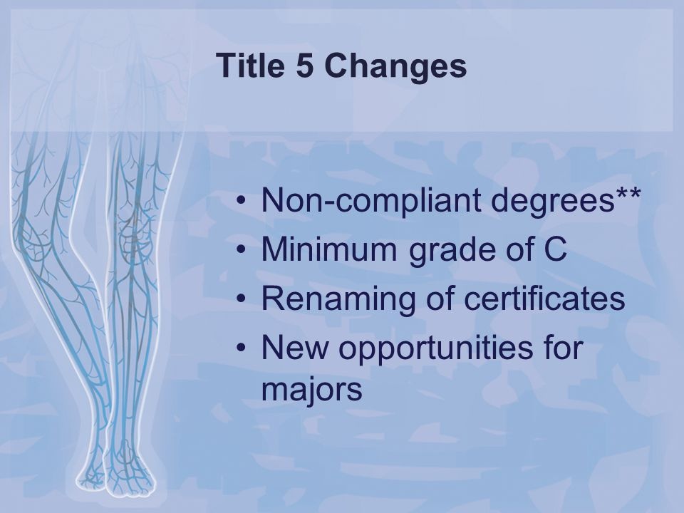 Title 5 Changes Non-compliant degrees** Minimum grade of C Renaming of certificates New opportunities for majors