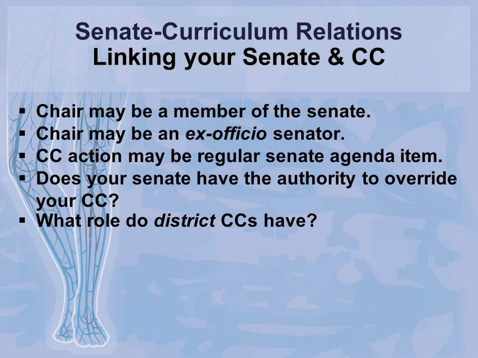 Linking your Senate & CC Senate-Curriculum Relations Linking your Senate & CC  Chair may be a member of the senate.
