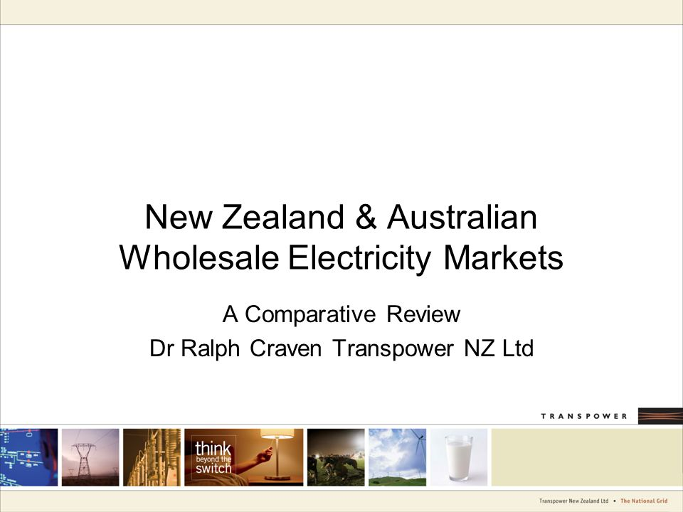 New Zealand & Australian Wholesale Electricity Markets A Comparative Review Dr Ralph Craven Transpower NZ Ltd