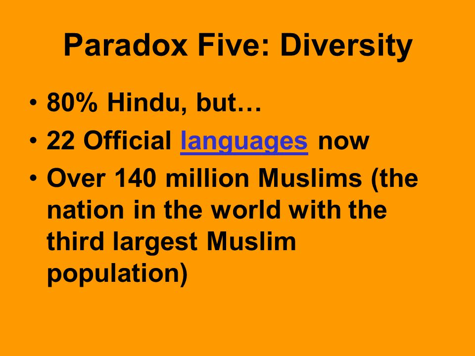 Paradox Five: Diversity 80% Hindu, but… 22 Official languages nowlanguages Over 140 million Muslims (the nation in the world with the third largest Muslim population)
