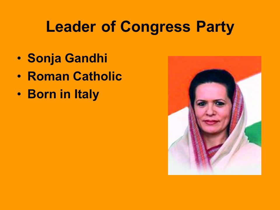Leader of Congress Party Sonja Gandhi Roman Catholic Born in Italy