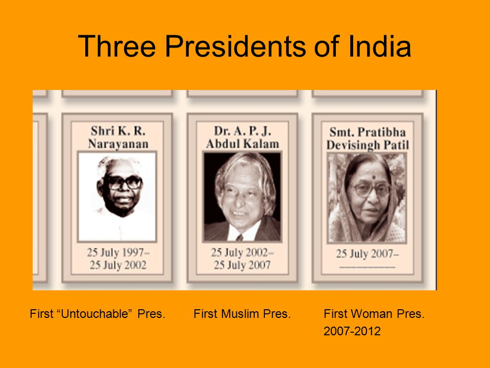 Three Presidents of India First Untouchable Pres. First Muslim Pres.First Woman Pres