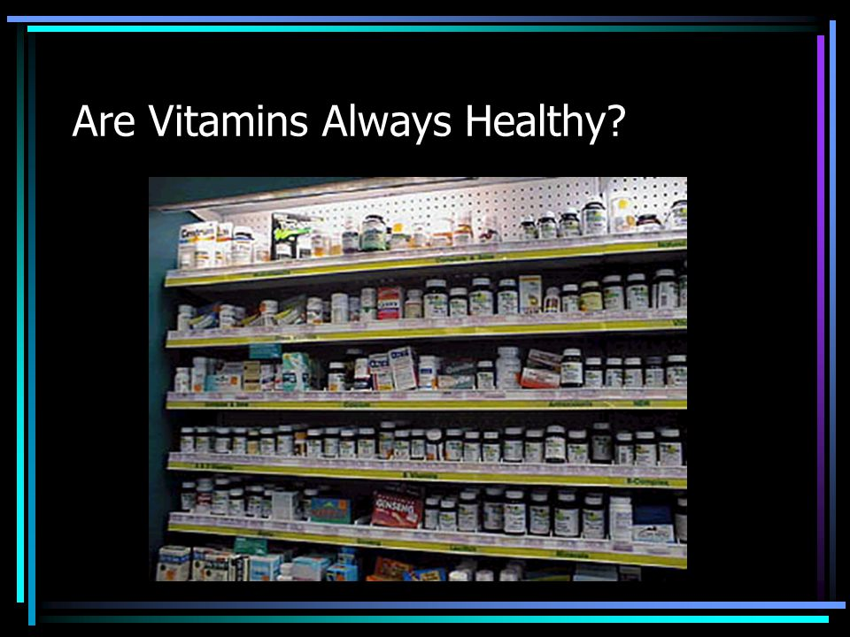 Are Vitamins Always Healthy