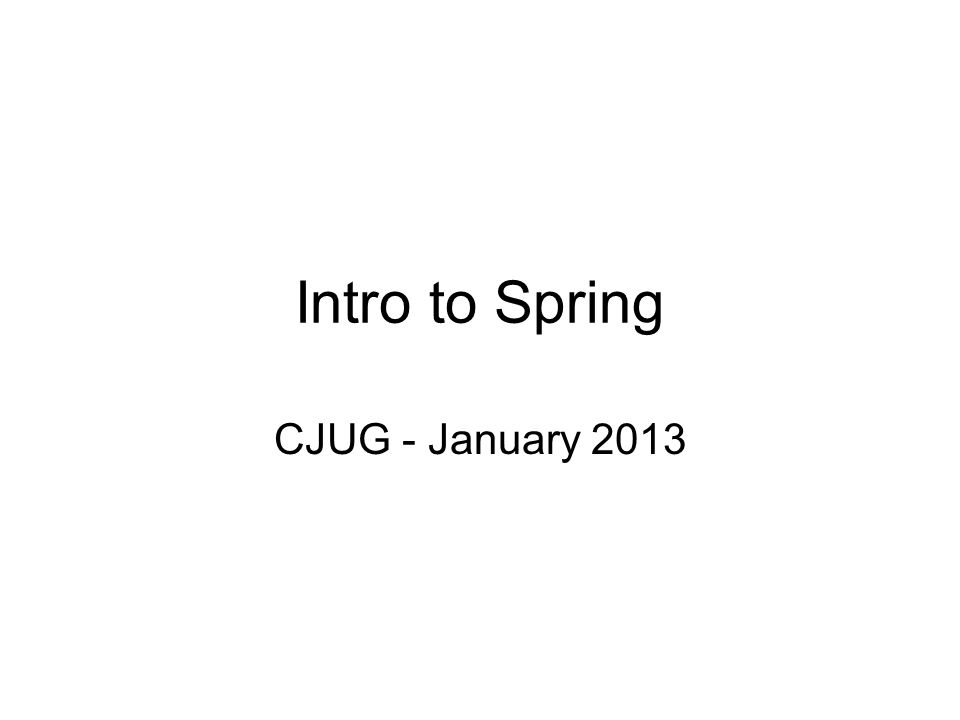 Intro to Spring CJUG - January 2013