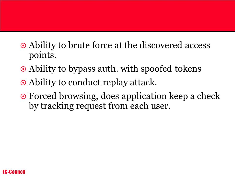 EC-Council  Ability to brute force at the discovered access points.