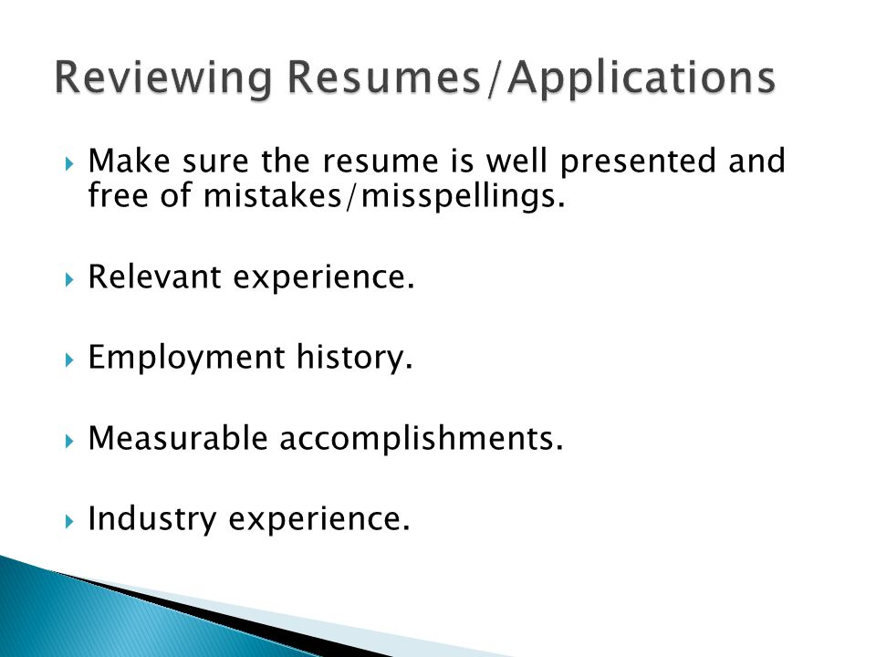  Make sure the resume is well presented and free of mistakes/misspellings.