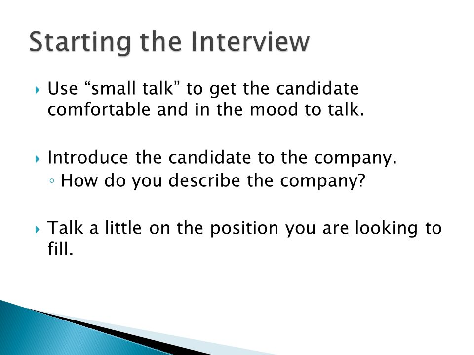  Use small talk to get the candidate comfortable and in the mood to talk.