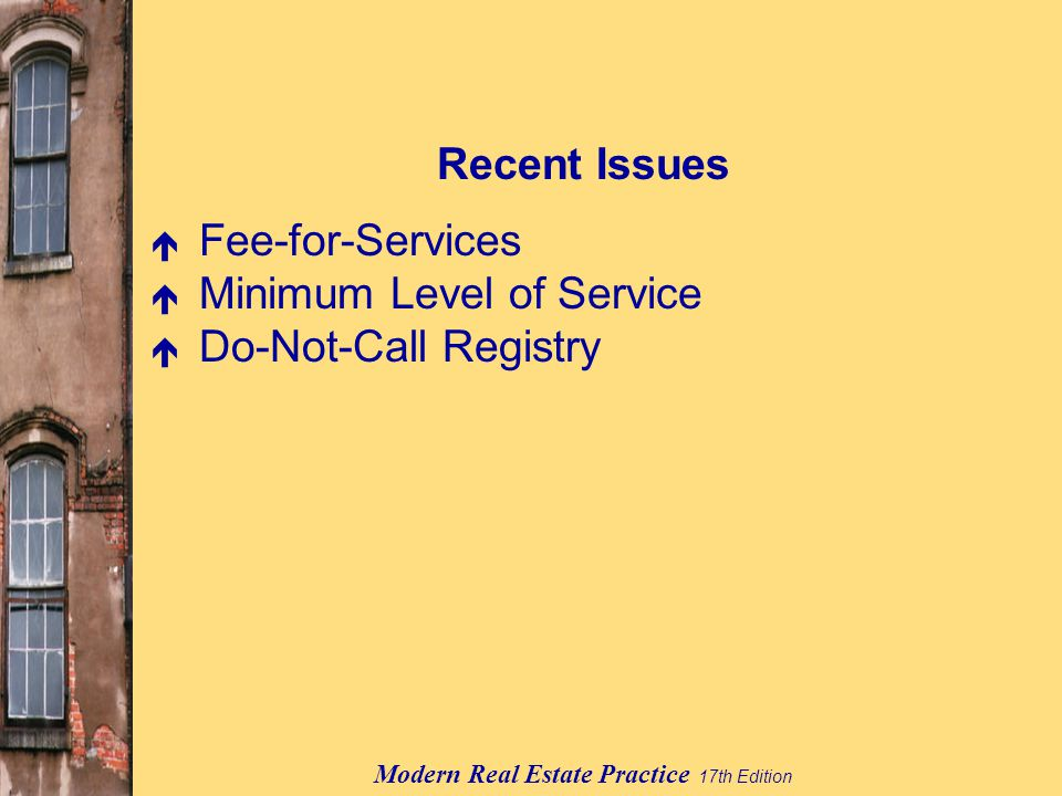 Modern Real Estate Practice 17th Edition Recent Issues é Fee-for-Services é Minimum Level of Service é Do-Not-Call Registry