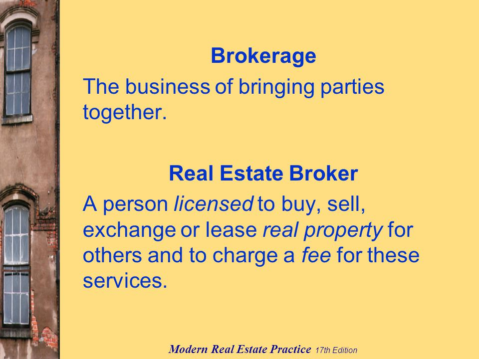 Modern Real Estate Practice 17th Edition Brokerage The business of bringing parties together.