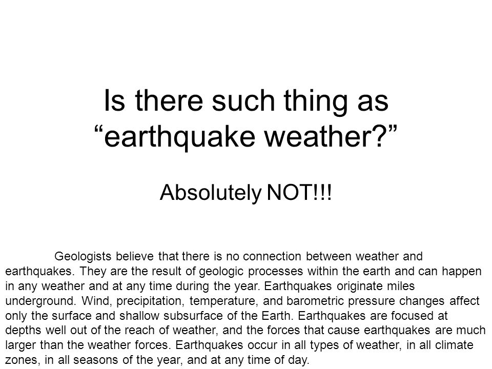 Is there such thing as earthquake weather Absolutely NOT!!.