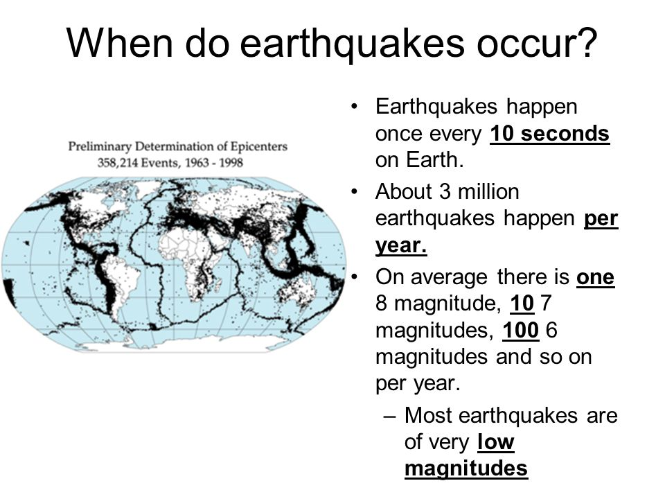 When do earthquakes occur. Earthquakes happen once every 10 seconds on Earth.