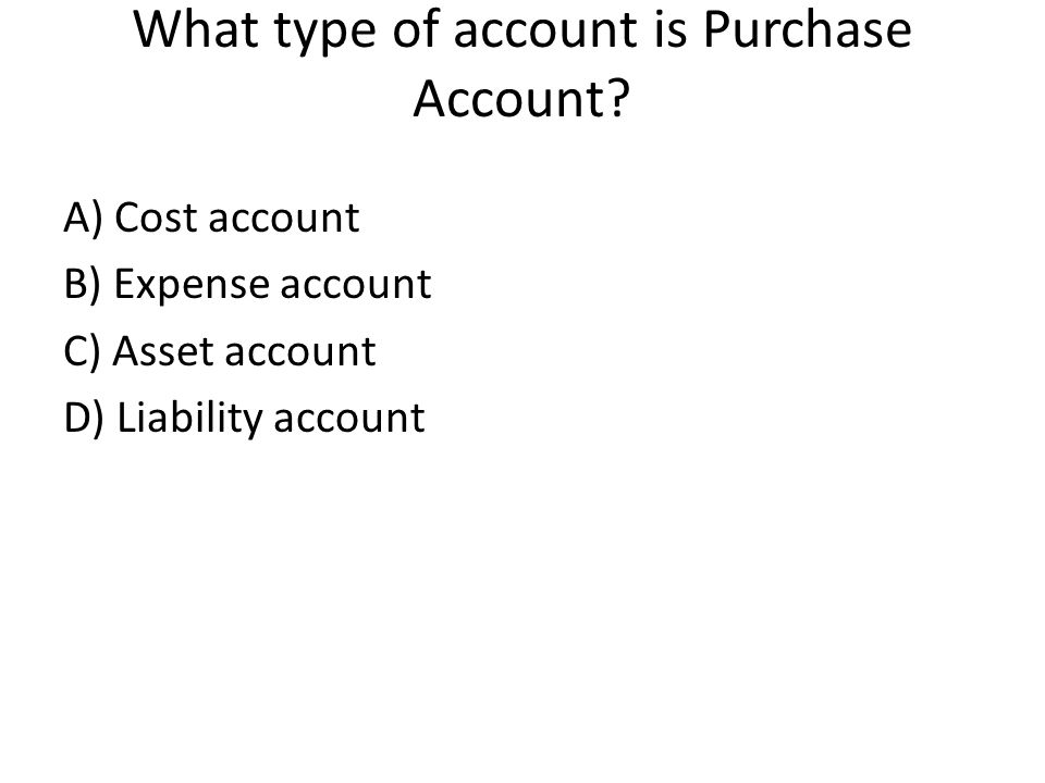 What type of account is Purchase Account.