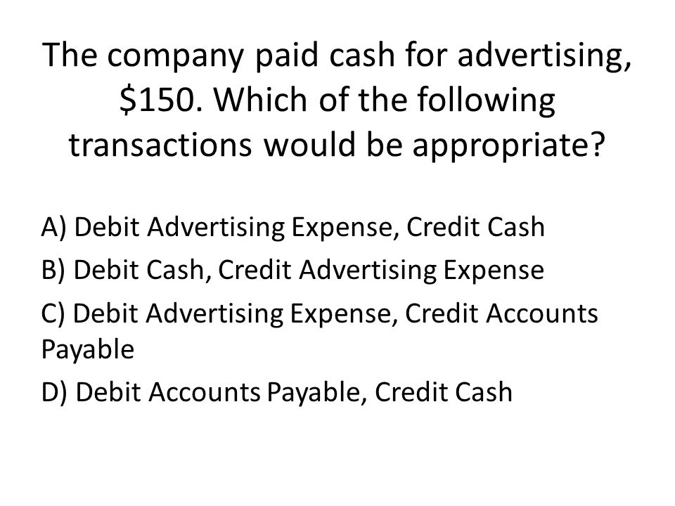 The company paid cash for advertising, $150.