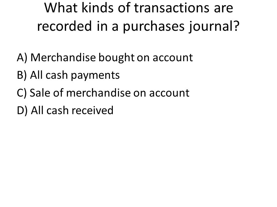 What kinds of transactions are recorded in a purchases journal.