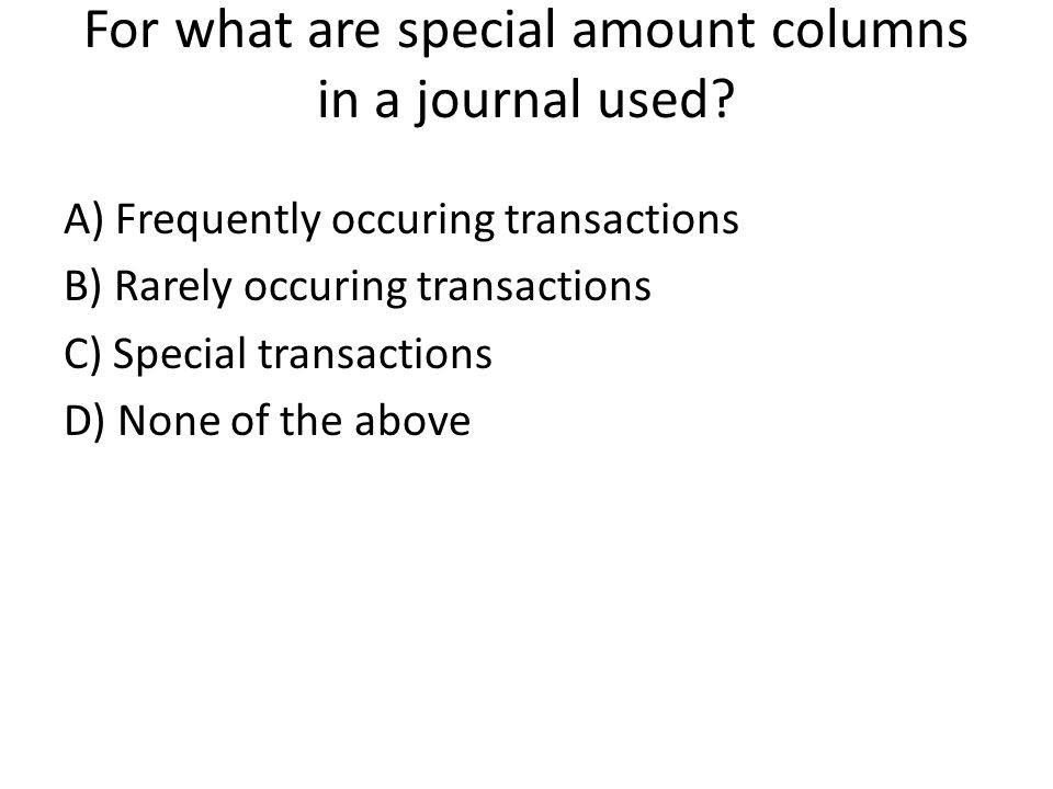 For what are special amount columns in a journal used.