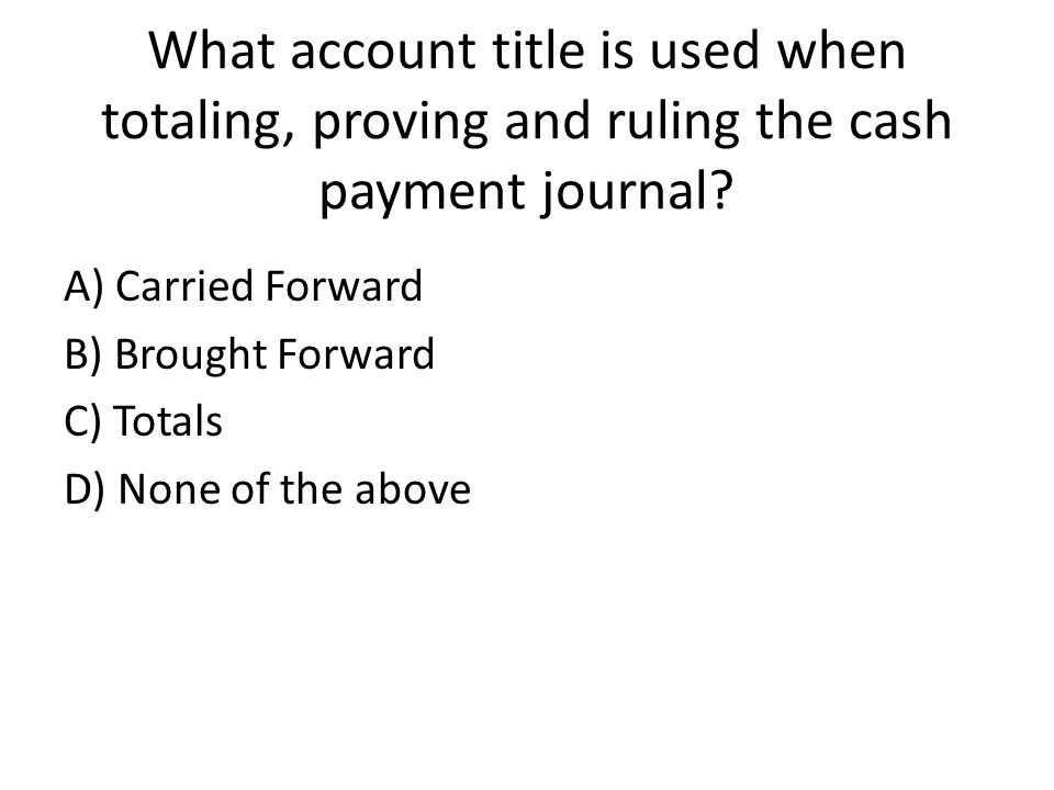What account title is used when totaling, proving and ruling the cash payment journal.