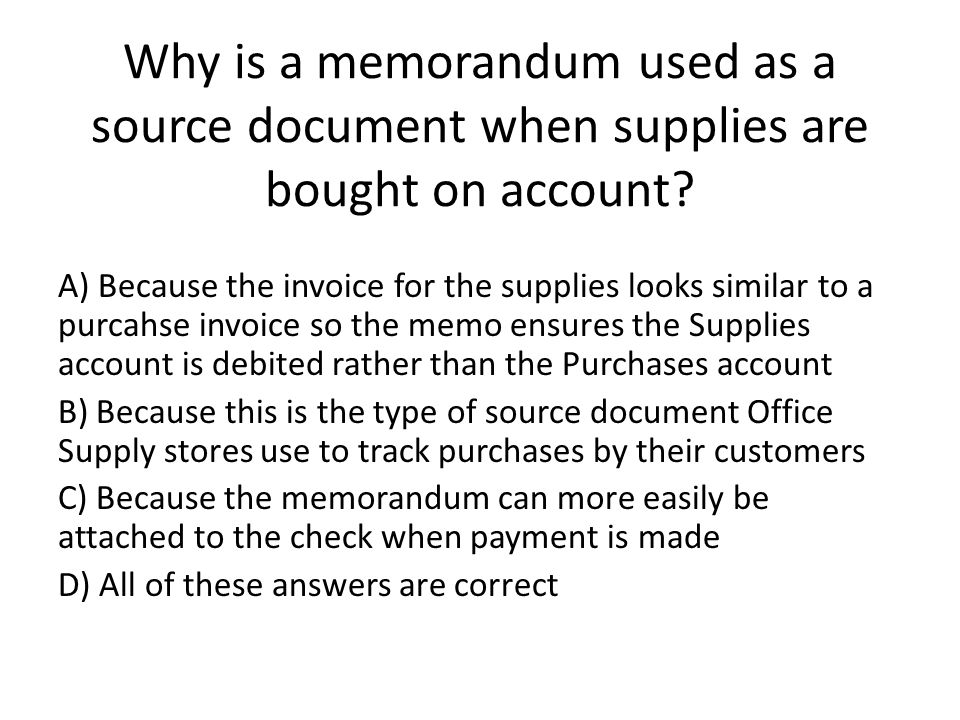 Why is a memorandum used as a source document when supplies are bought on account.