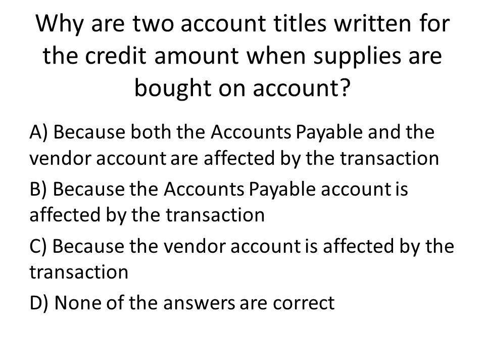 Why are two account titles written for the credit amount when supplies are bought on account.