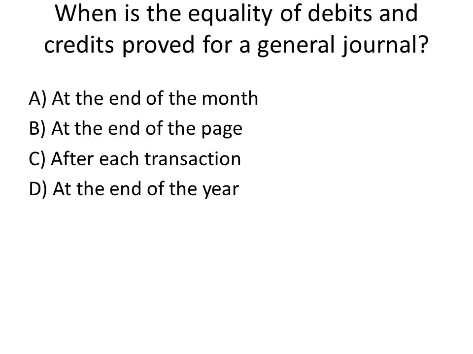 When is the equality of debits and credits proved for a general journal.