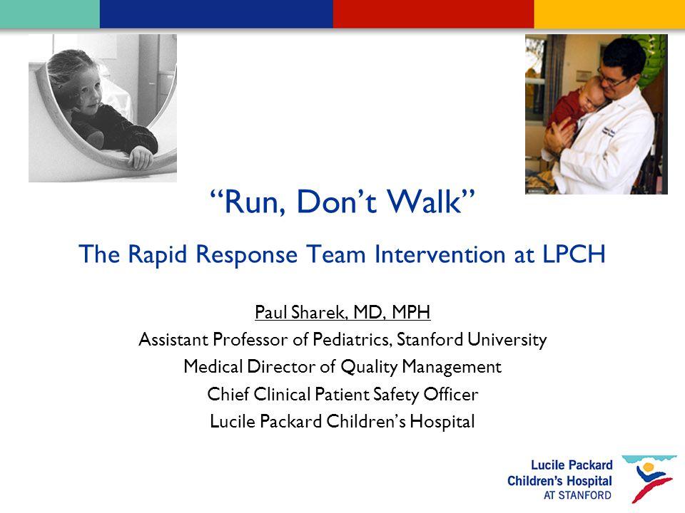 "1 ""Run, Don't Walk"" The Rapid Response Team Intervention at LPCH"