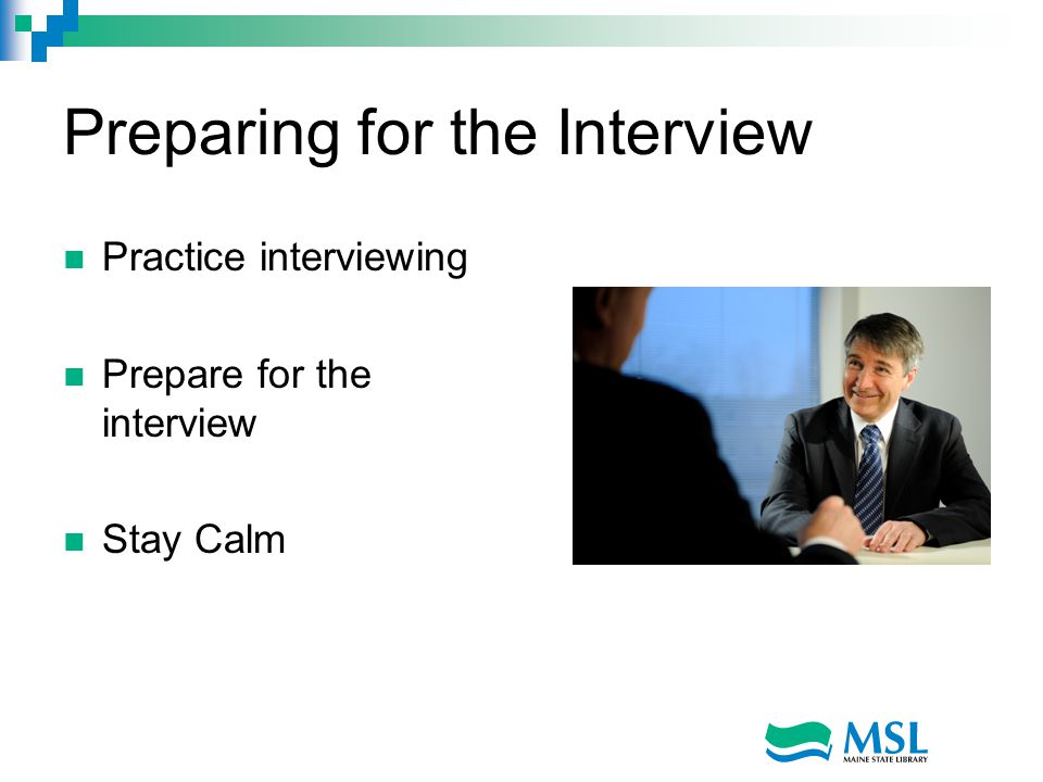 Preparing for the Interview Practice interviewing Prepare for the interview Stay Calm