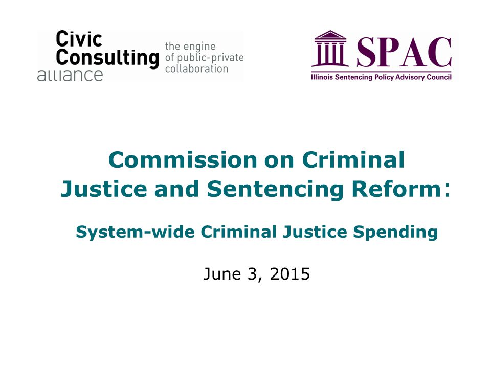 Commission on Criminal Justice and Sentencing Reform : System-wide Criminal Justice Spending June 3, 2015