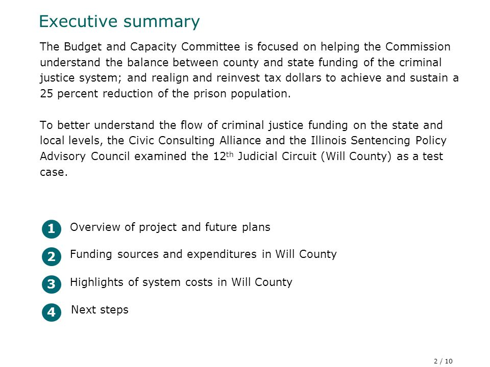 Executive summary The Budget and Capacity Committee is focused on helping the Commission understand the balance between county and state funding of the criminal justice system; and realign and reinvest tax dollars to achieve and sustain a 25 percent reduction of the prison population.