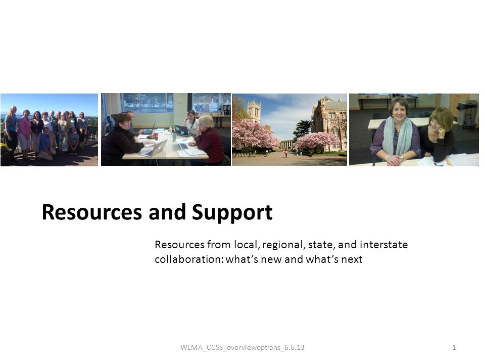 Resources and Support Resources from local, regional, state, and interstate collaboration: what's new and what's next WLMA_CCSS_overviewoptions_