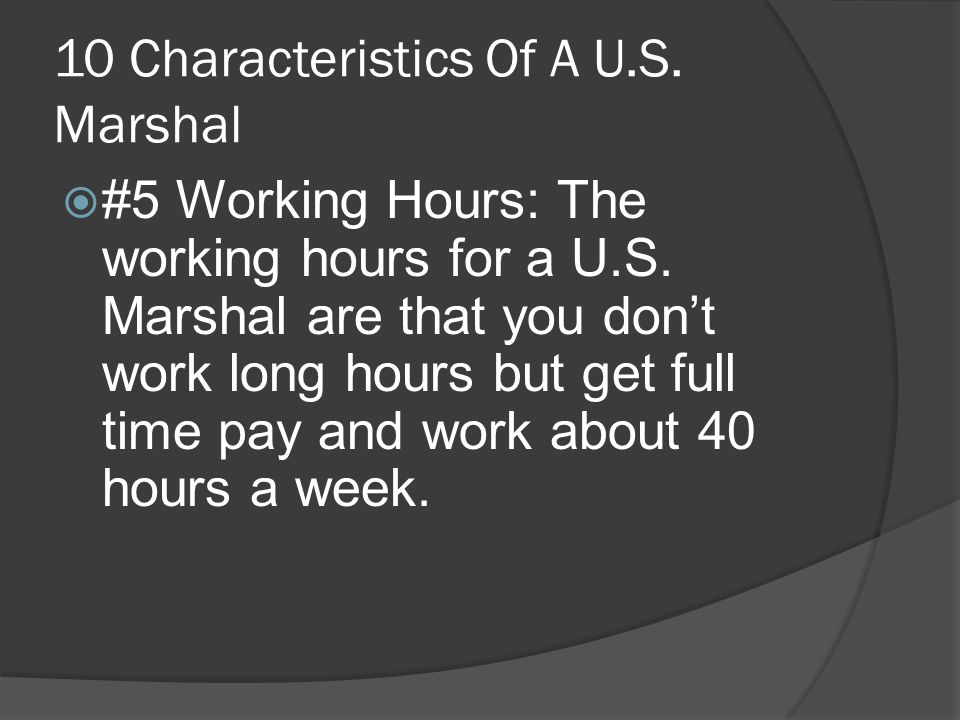 10 Characteristics Of A U.S. Marshal  #5 Working Hours: The working hours for a U.S.