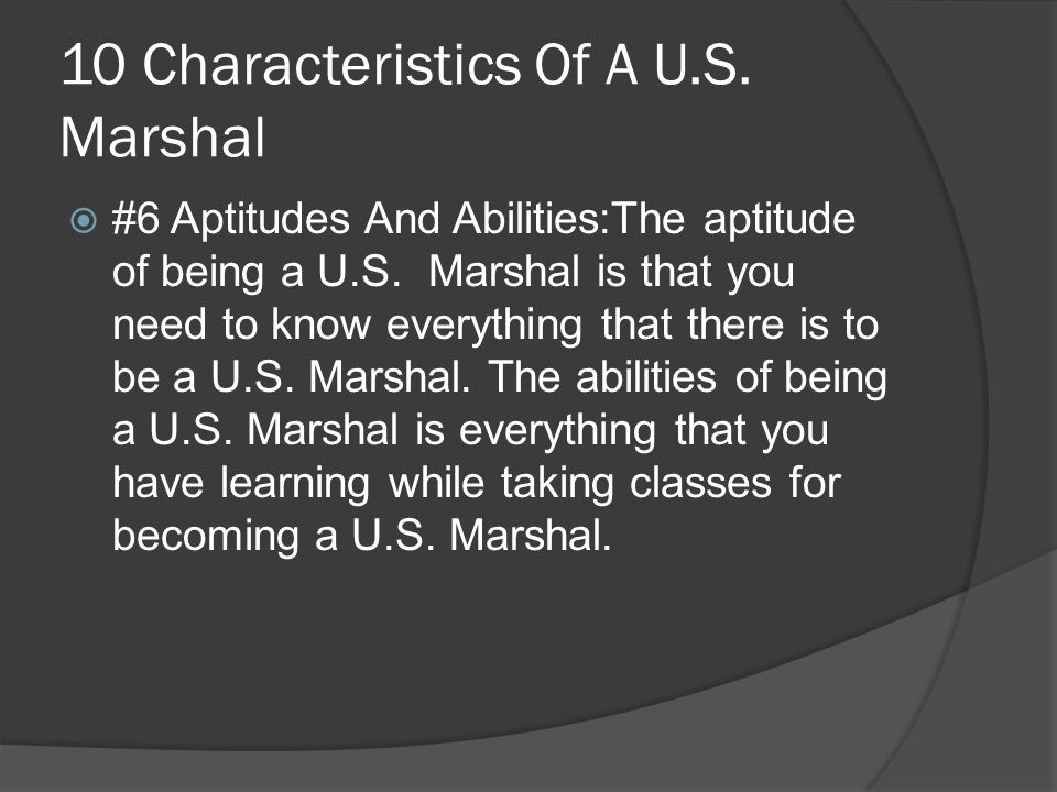 10 Characteristics Of A U.S. Marshal  #6 Aptitudes And Abilities:The aptitude of being a U.S.