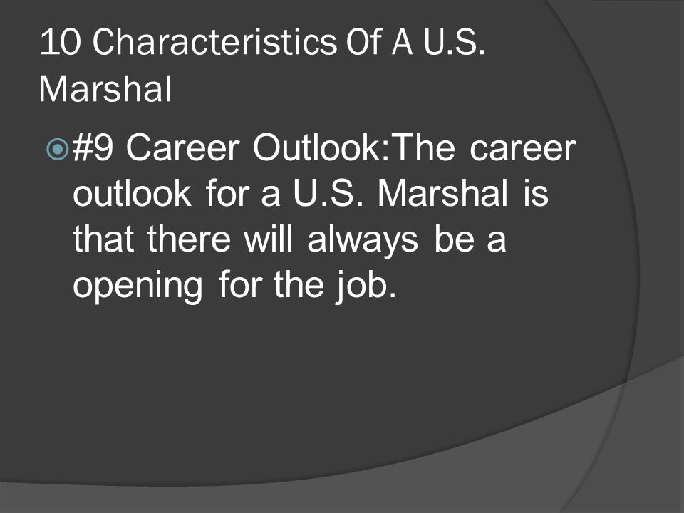 10 Characteristics Of A U.S. Marshal  #9 Career Outlook:The career outlook for a U.S.