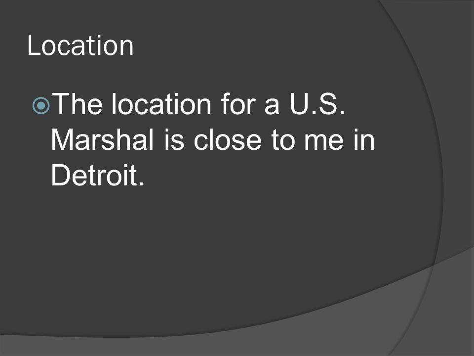 Location  The location for a U.S. Marshal is close to me in Detroit.