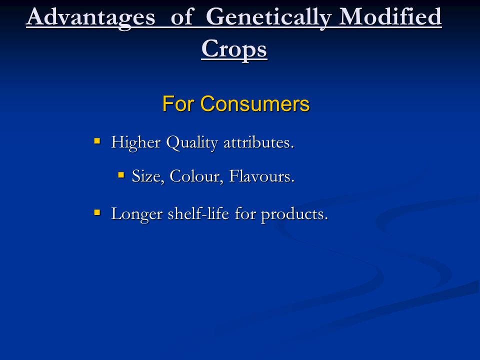 Advantages of Genetically Modified Crops  Higher Quality attributes.