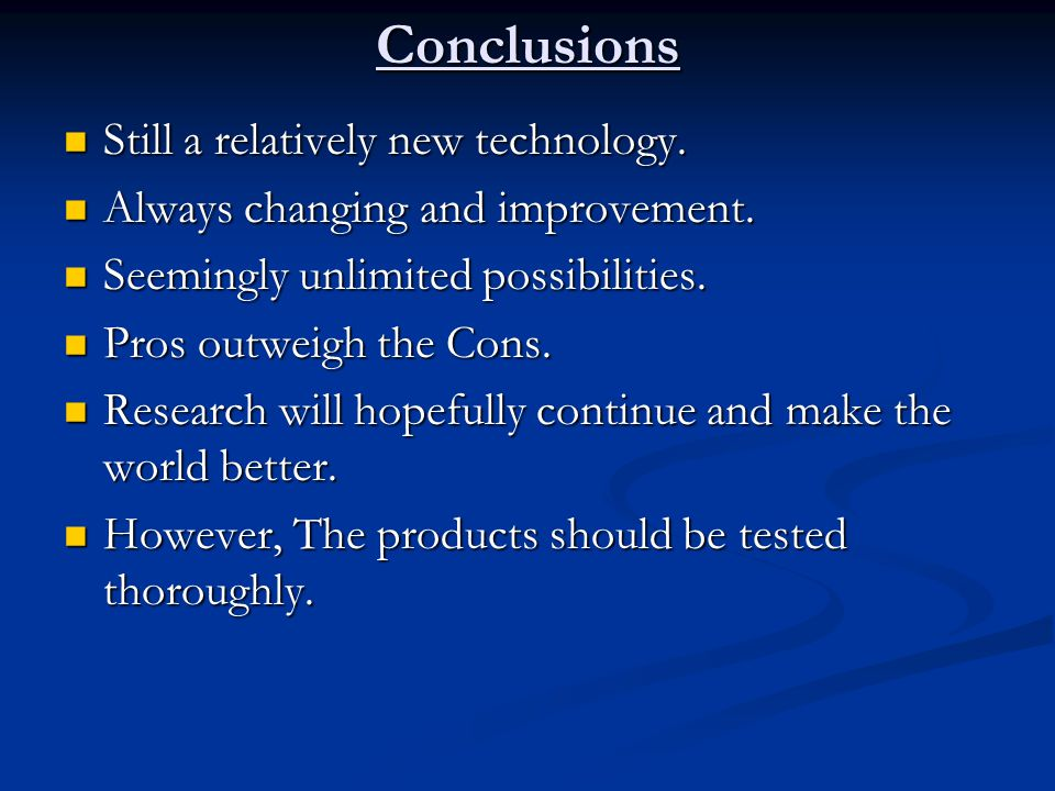 Conclusions Still a relatively new technology. Still a relatively new technology.