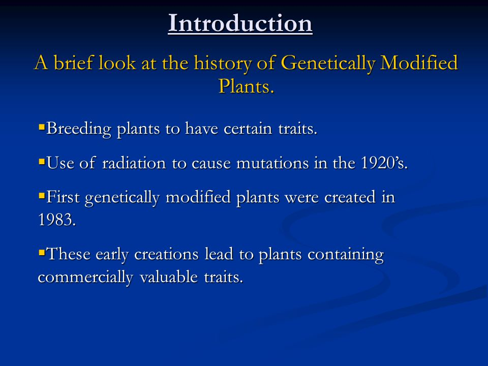 Introduction A brief look at the history of Genetically Modified Plants.