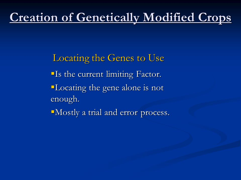 Creation of Genetically Modified Crops  Is the current limiting Factor.