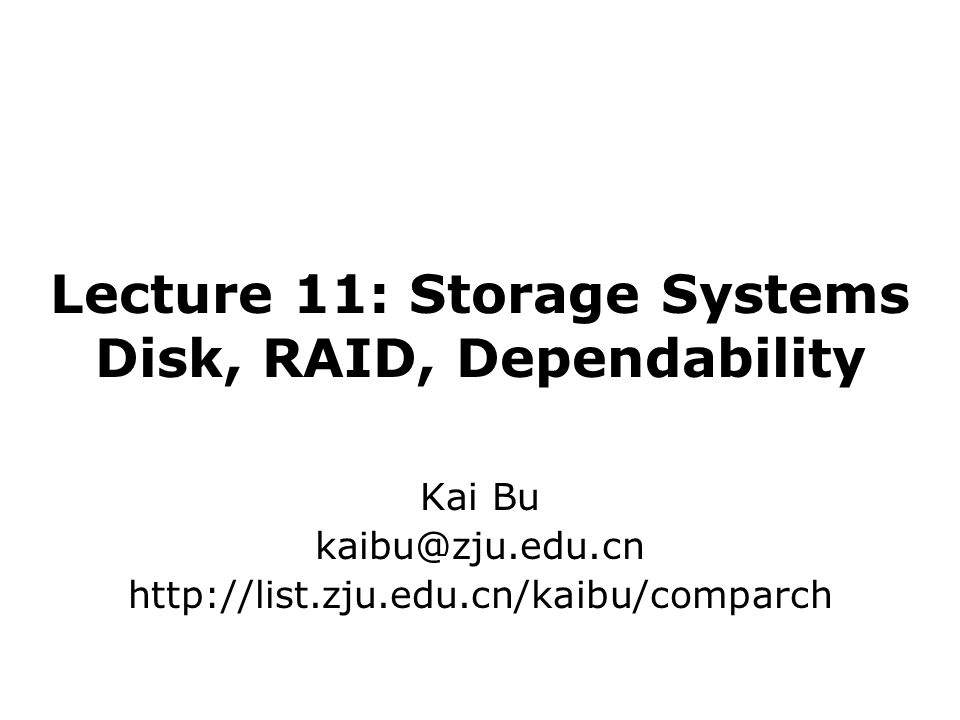 Lecture 11: Storage Systems Disk, RAID, Dependability Kai Bu