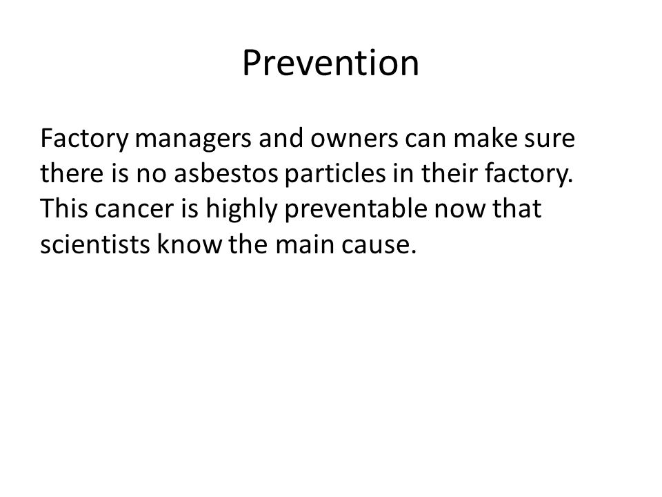 Prevention Factory managers and owners can make sure there is no asbestos particles in their factory.