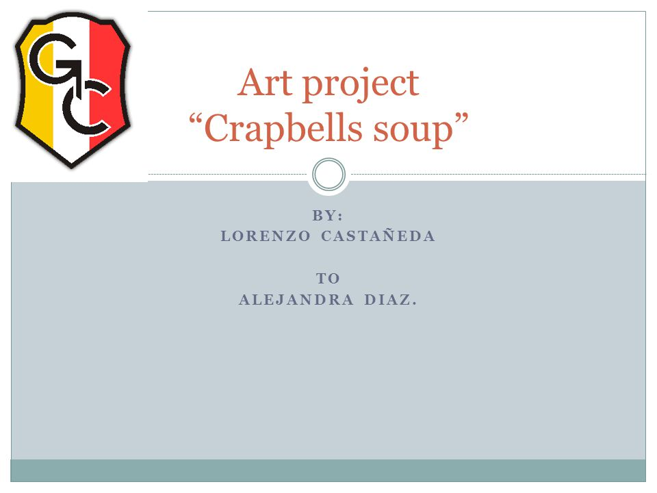 "BY: LORENZO CASTAÑEDA TO ALEJANDRA DIAZ  Art project ""Crapbells soup"