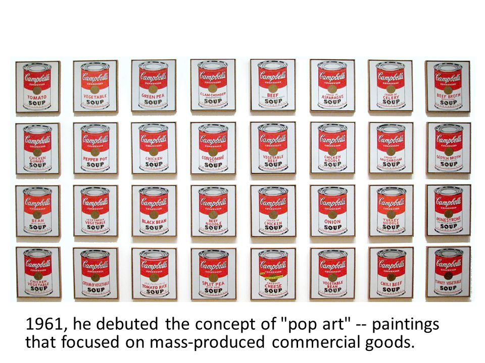 1961, he debuted the concept of pop art -- paintings that focused on mass-produced commercial goods.