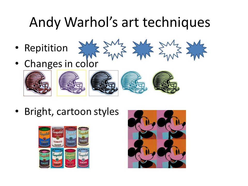 Andy Warhol's art techniques Repitition Changes in color Bright, cartoon styles